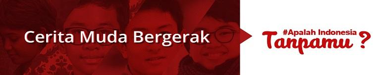 Muda Bergerak - Apalah Indonesia Tanpamu ?