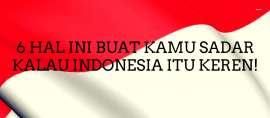 6 Hal Yang Buktikan Kalau Indonesia Itu Keren!