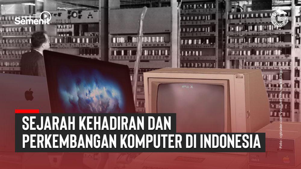 Sejarah Kehadiran dan Perkembangan Komputer di Indonesia  | Good News From Indonesia