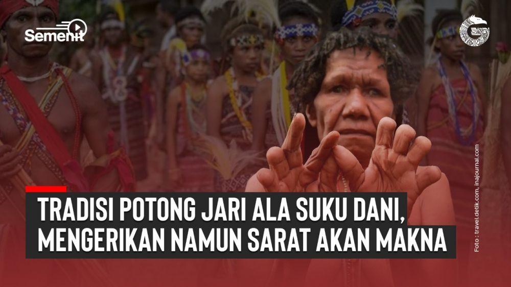 Tradisi Potong Jari Ala Suku Dani, Mengerikan Namun Sarat Makna | Good News From Indonesia